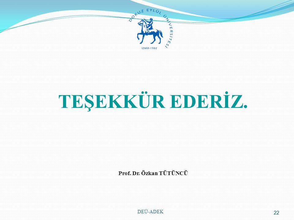 TEŞEKKÜR EDERİZ. Prof. Dr. Özkan TÜTÜNCÜ