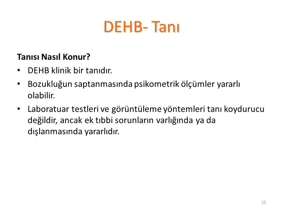 DEHB- Tanı Tanısı Nasıl Konur DEHB klinik bir tanıdır.