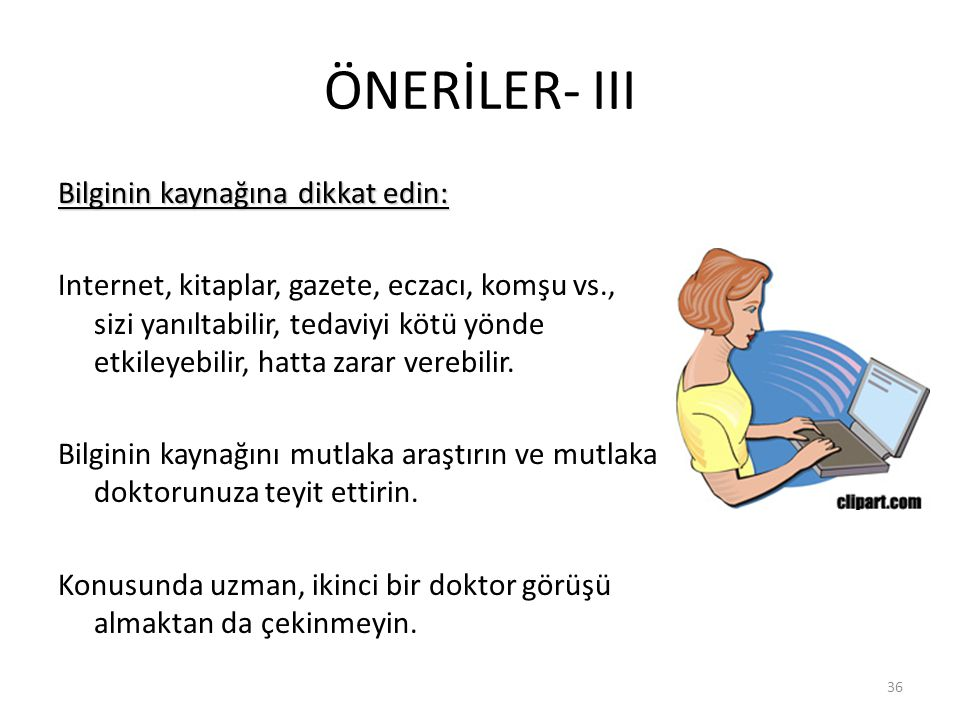 ÖNERİLER- III Bilginin kaynağına dikkat edin: