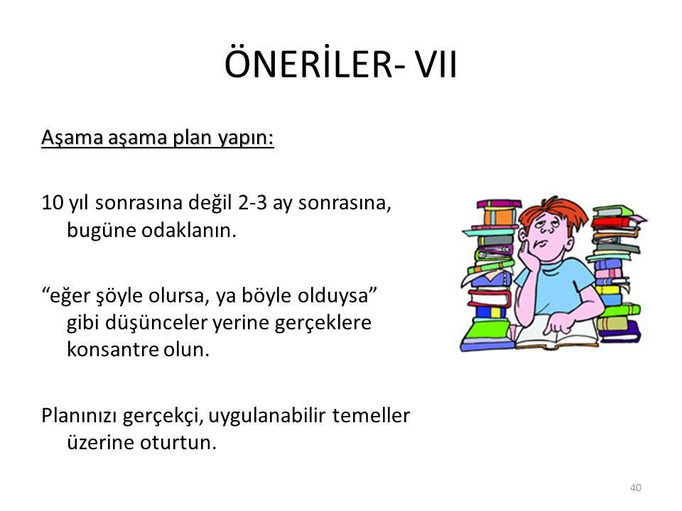 ÖNERİLER- VII Aşama aşama plan yapın: