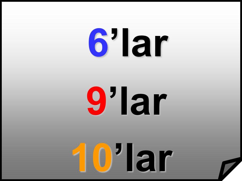 6'lar 9'lar 10'lar