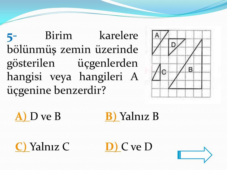 5- Birim karelere bölünmüş zemin üzerinde gösterilen üçgenlerden hangisi veya hangileri A üçgenine benzerdir
