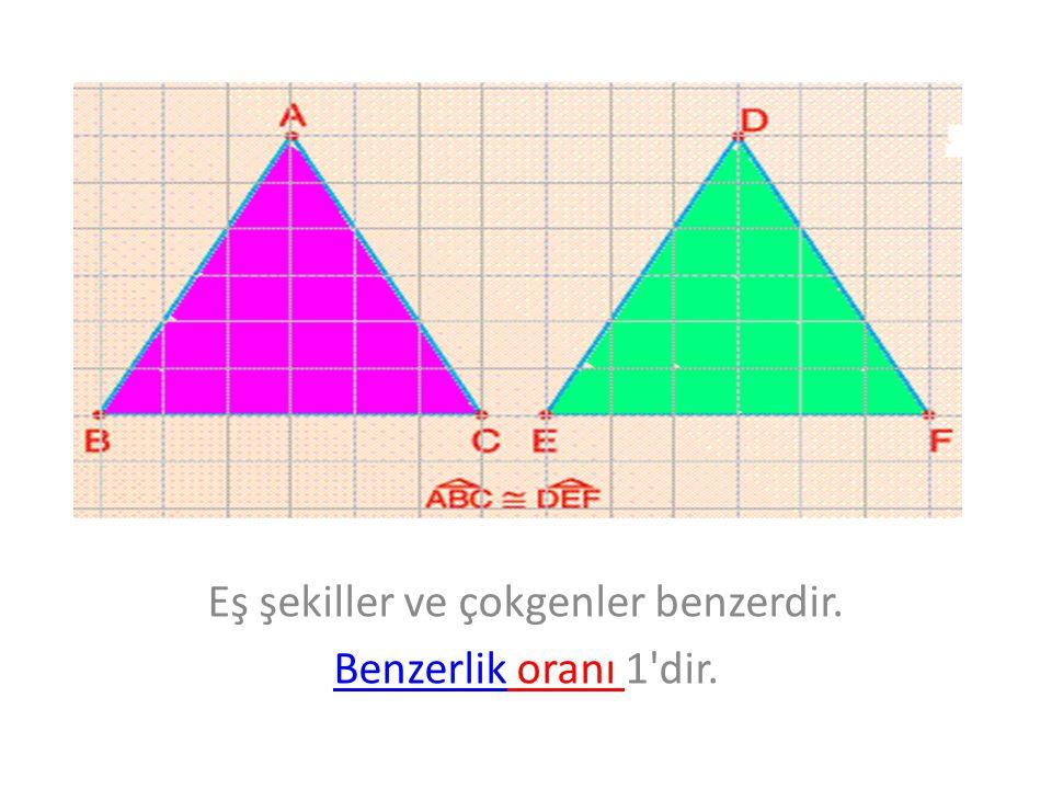 Eş şekiller ve çokgenler benzerdir. Benzerlik oranı 1 dir.