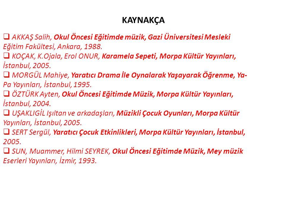 KAYNAKÇA AKKAŞ Salih, Okul Öncesi Eğitimde müzik, Gazi Üniversitesi Mesleki. Eğitim Fakültesi, Ankara, 1988.