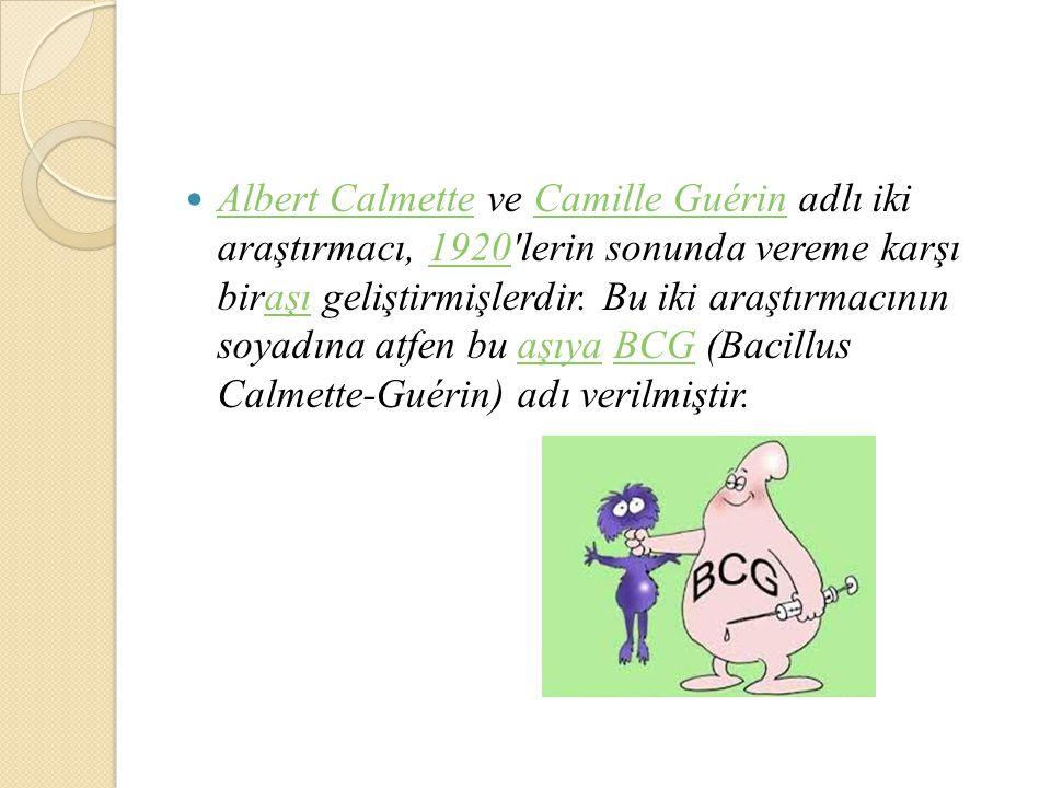 Albert Calmette ve Camille Guérin adlı iki araştırmacı, 1920 lerin sonunda vereme karşı biraşı geliştirmişlerdir.