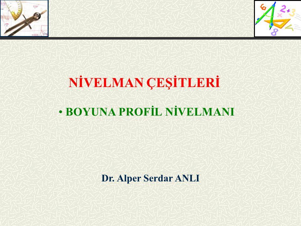 NİVELMAN ÇEŞİTLERİ BOYUNA PROFİL NİVELMANI Dr. Alper Serdar ANLI