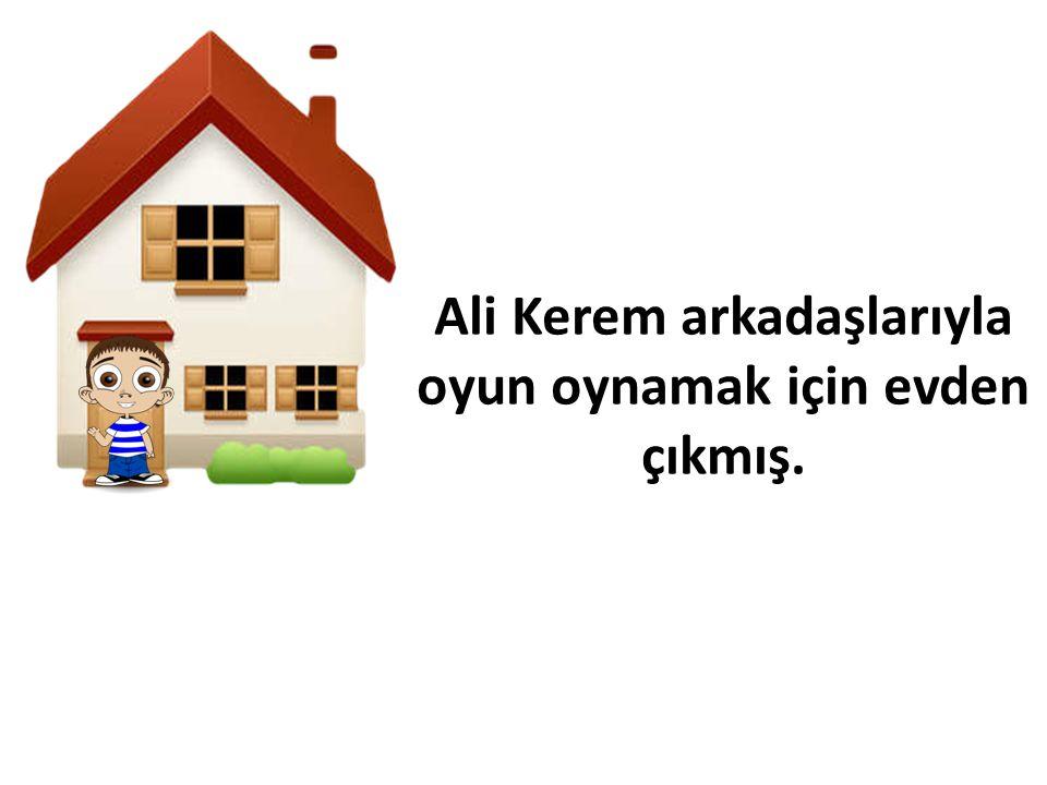 Ali Kerem arkadaşlarıyla oyun oynamak için evden çıkmış.