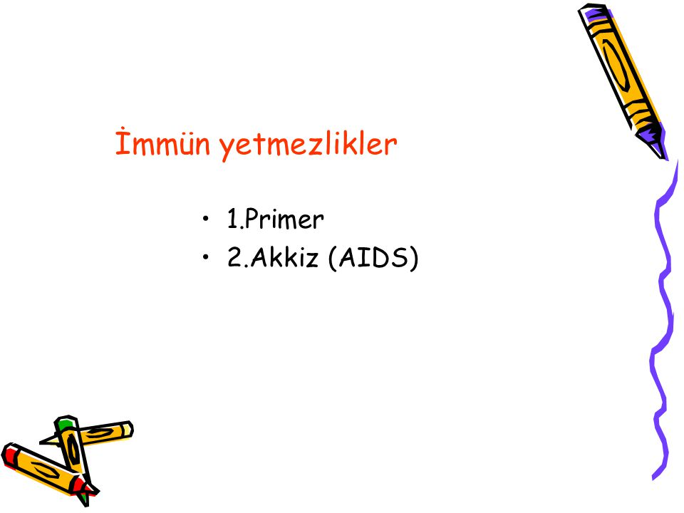 İmmün yetmezlikler 1.Primer 2.Akkiz (AIDS)