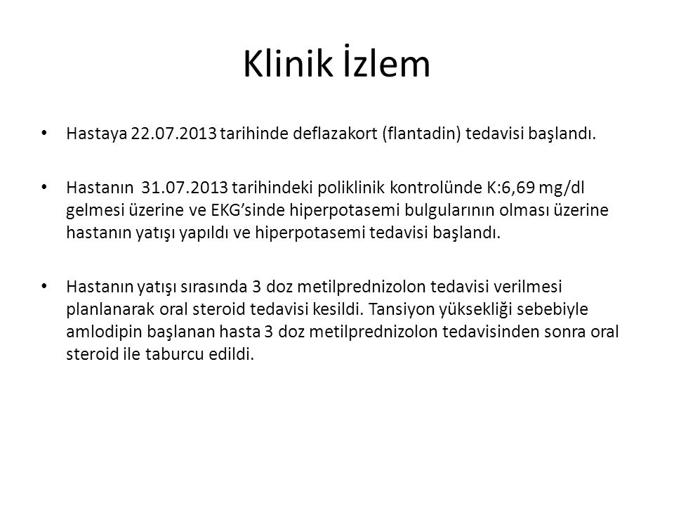 Klinik İzlem Hastaya 22.07.2013 tarihinde deflazakort (flantadin) tedavisi başlandı.