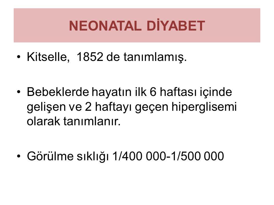 NEONATAL DİYABET Kitselle, 1852 de tanımlamış.