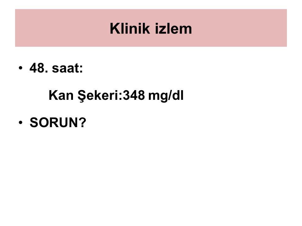Klinik izlem 48. saat: Kan Şekeri:348 mg/dl SORUN
