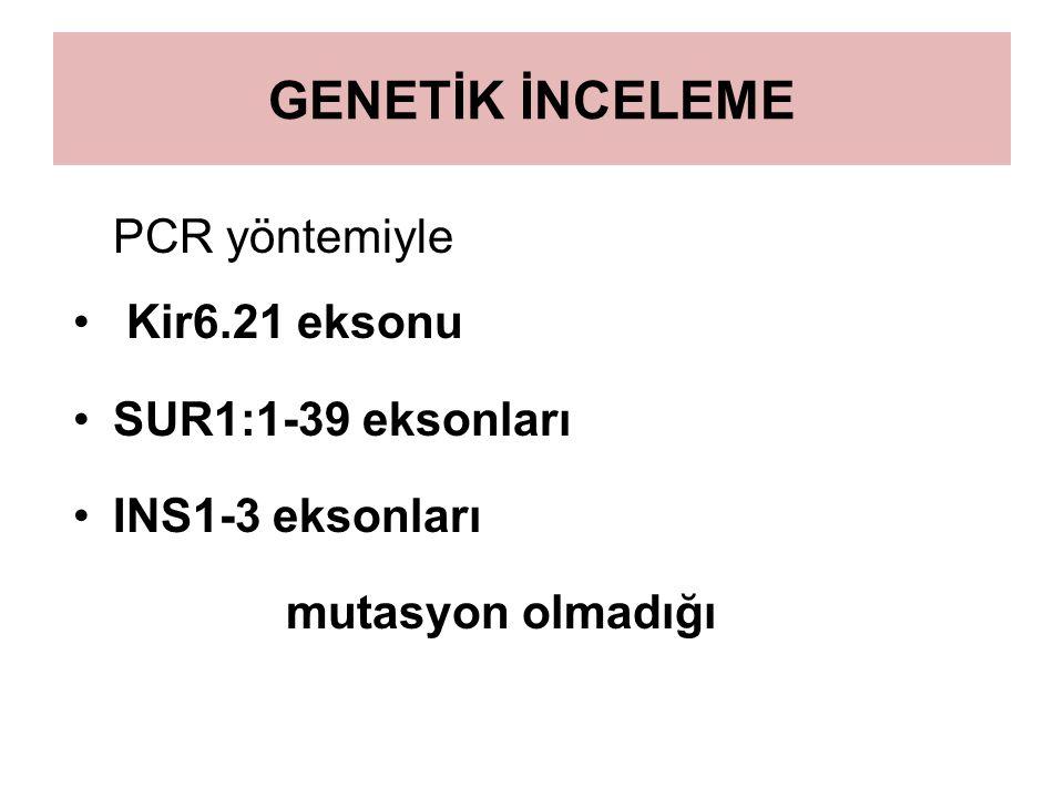 GENETİK İNCELEME PCR yöntemiyle Kir6.21 eksonu SUR1:1-39 eksonları