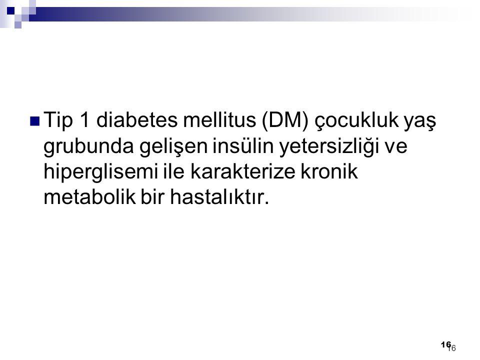 Tip 1 diabetes mellitus (DM) çocukluk yaş grubunda gelişen insülin yetersizliği ve hiperglisemi ile karakterize kronik metabolik bir hastalıktır.