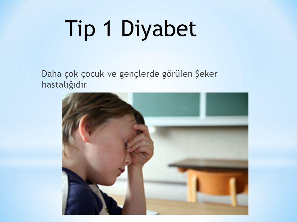 Tip 1 Diyabet Daha çok çocuk ve gençlerde görülen Şeker hastalığıdır.