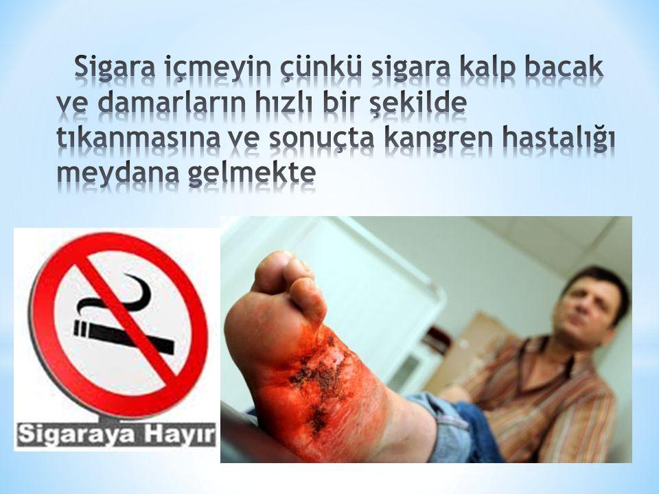 Sigara içmeyin çünkü sigara kalp bacak ve damarların hızlı bir şekilde tıkanmasına ve sonuçta kangren hastalığı meydana gelmekte