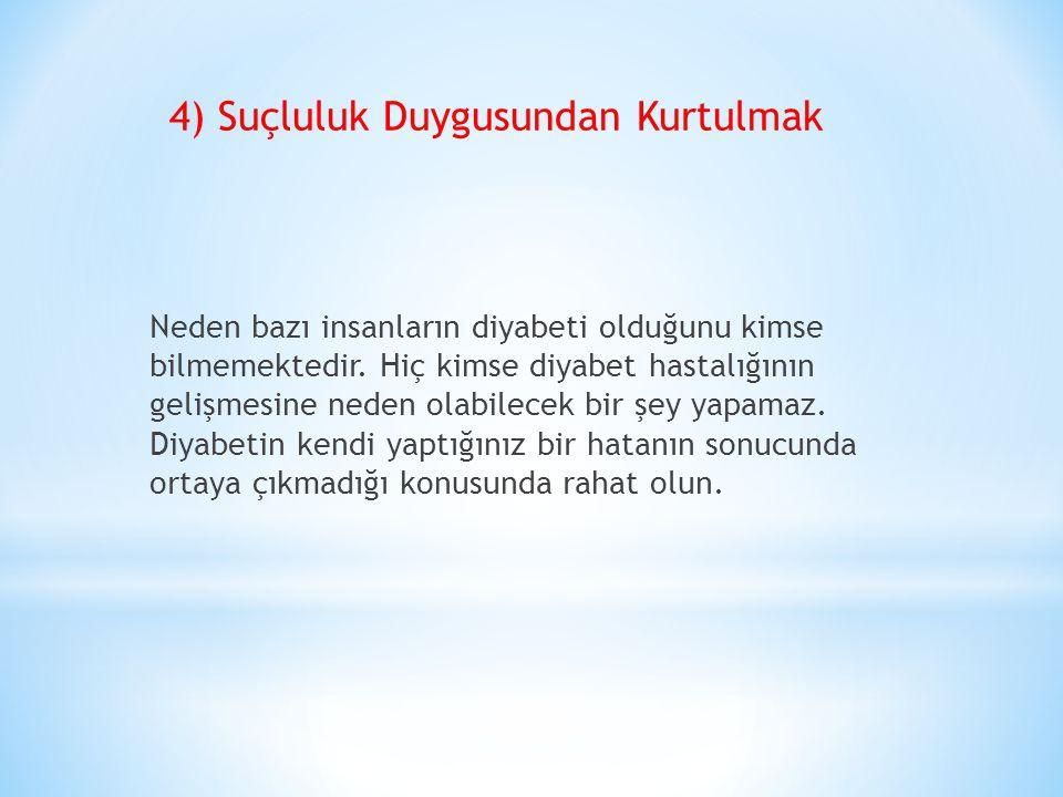 4) Suçluluk Duygusundan Kurtulmak Neden bazı insanların diyabeti olduğunu kimse bilmemektedir.