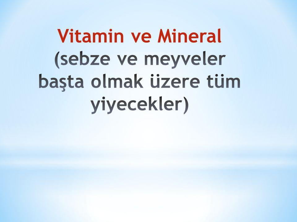 Vitamin ve Mineral (sebze ve meyveler başta olmak üzere tüm yiyecekler)
