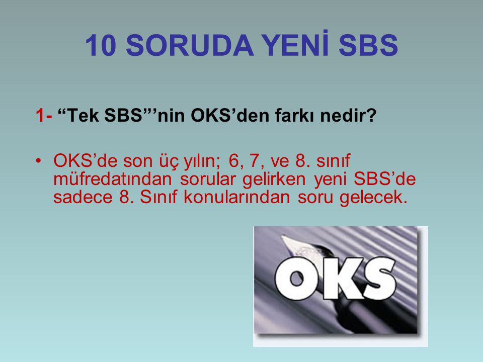 10 SORUDA YENİ SBS 1- Tek SBS 'nin OKS'den farkı nedir