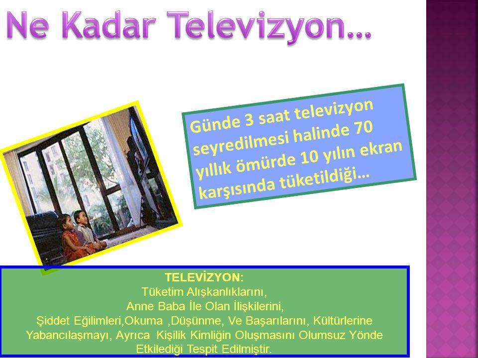Ne Kadar Televizyon… Günde 3 saat televizyon seyredilmesi halinde 70 yıllık ömürde 10 yılın ekran karşısında tüketildiği…
