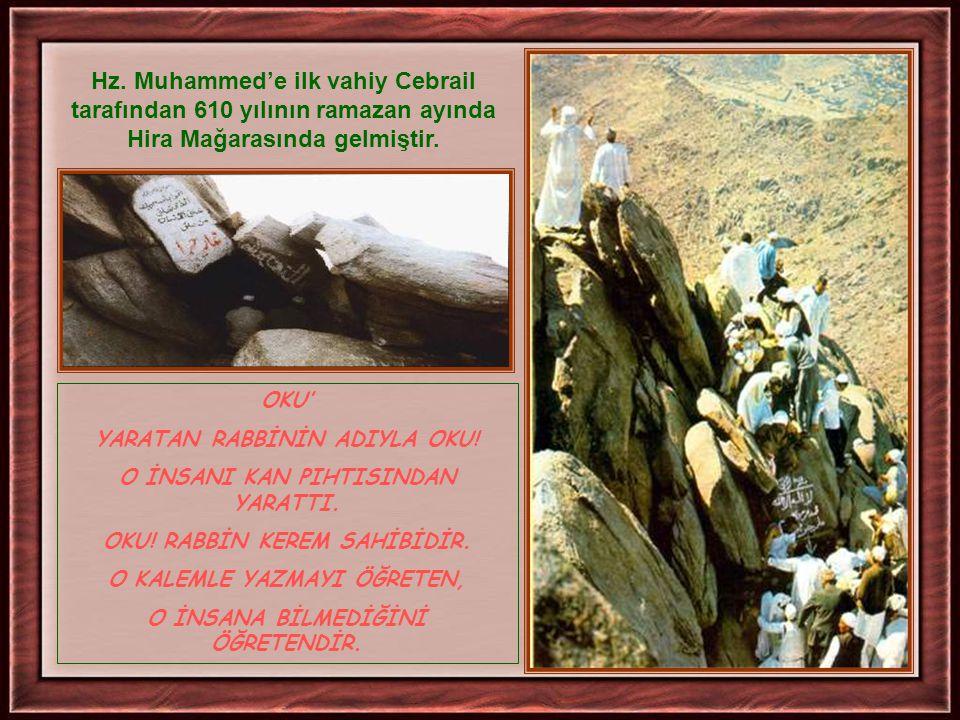 Hz. Muhammed'e ilk vahiy Cebrail tarafından 610 yılının ramazan ayında Hira Mağarasında gelmiştir.