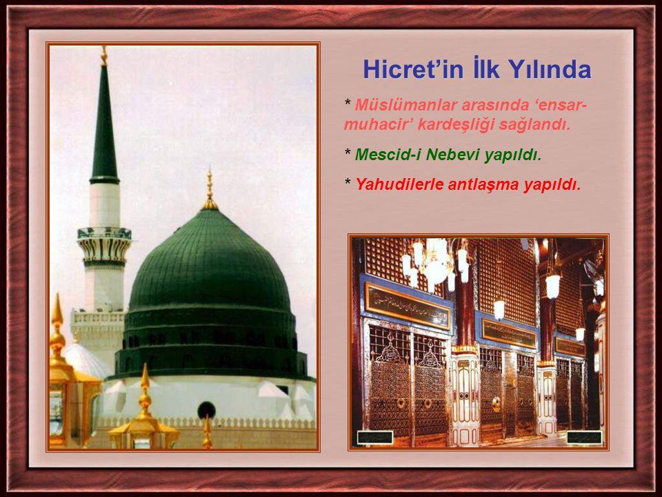 Hicret'in İlk Yılında * Müslümanlar arasında 'ensar- muhacir' kardeşliği sağlandı. * Mescid-i Nebevi yapıldı.