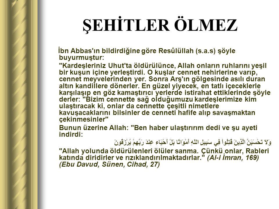 ŞEHİTLER ÖLMEZ İbn Abbas ın bildirdiğine göre Resûlüllah (s.a.s) şöyle buyurmuştur: