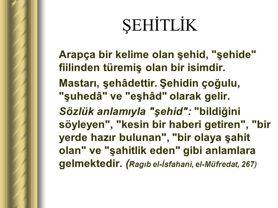 ŞEHİTLİK Arapça bir kelime olan şehid, şehide fiilinden türemiş olan bir isimdir.
