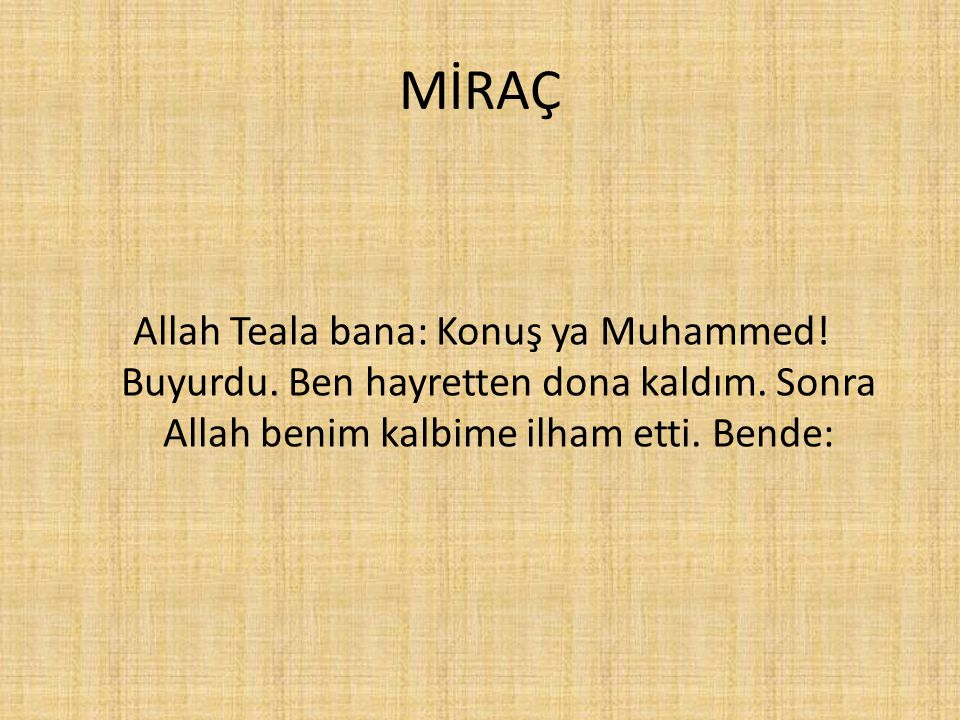 MİRAÇ Allah Teala bana: Konuş ya Muhammed. Buyurdu.