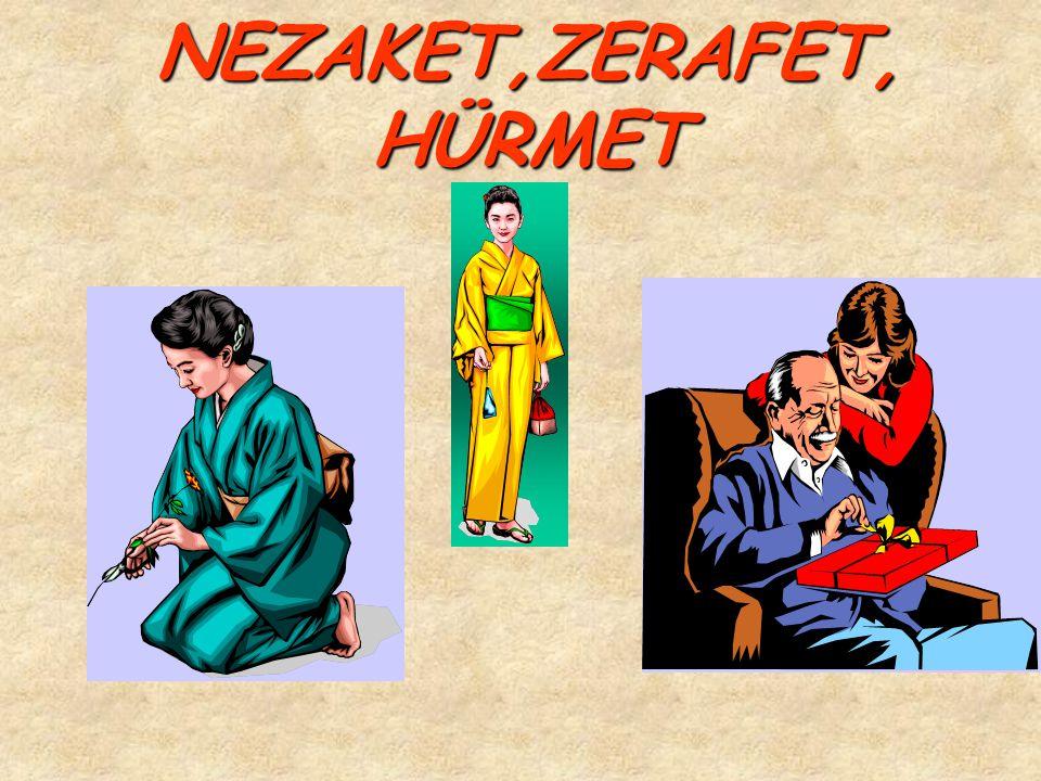 NEZAKET,ZERAFET, HÜRMET