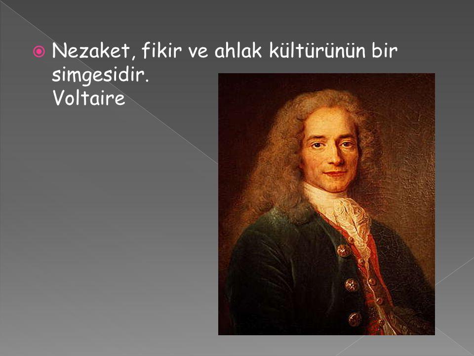 Nezaket, fikir ve ahlak kültürünün bir simgesidir. Voltaire
