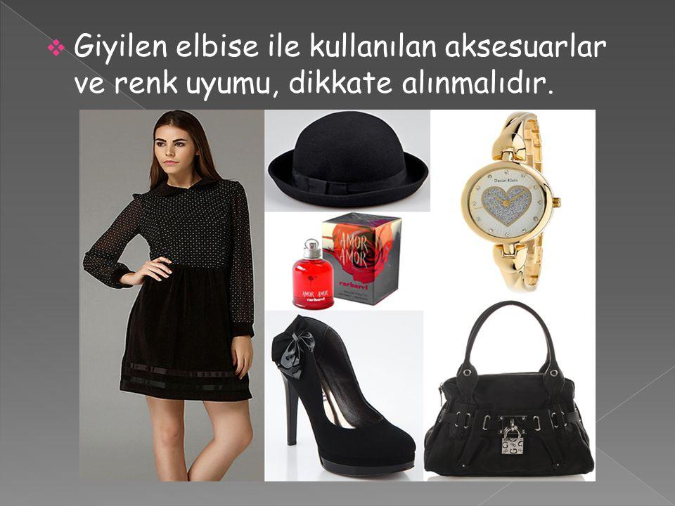 Giyilen elbise ile kullanılan aksesuarlar ve renk uyumu, dikkate alınmalıdır.