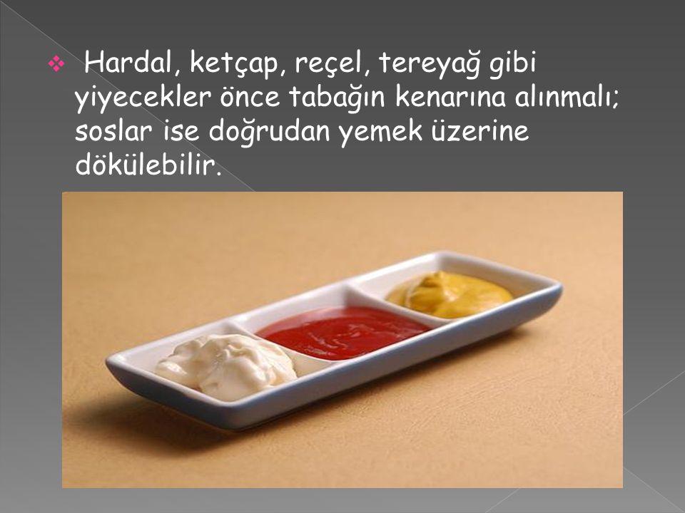 Hardal, ketçap, reçel, tereyağ gibi yiyecekler önce tabağın kenarına alınmalı; soslar ise doğrudan yemek üzerine dökülebilir.