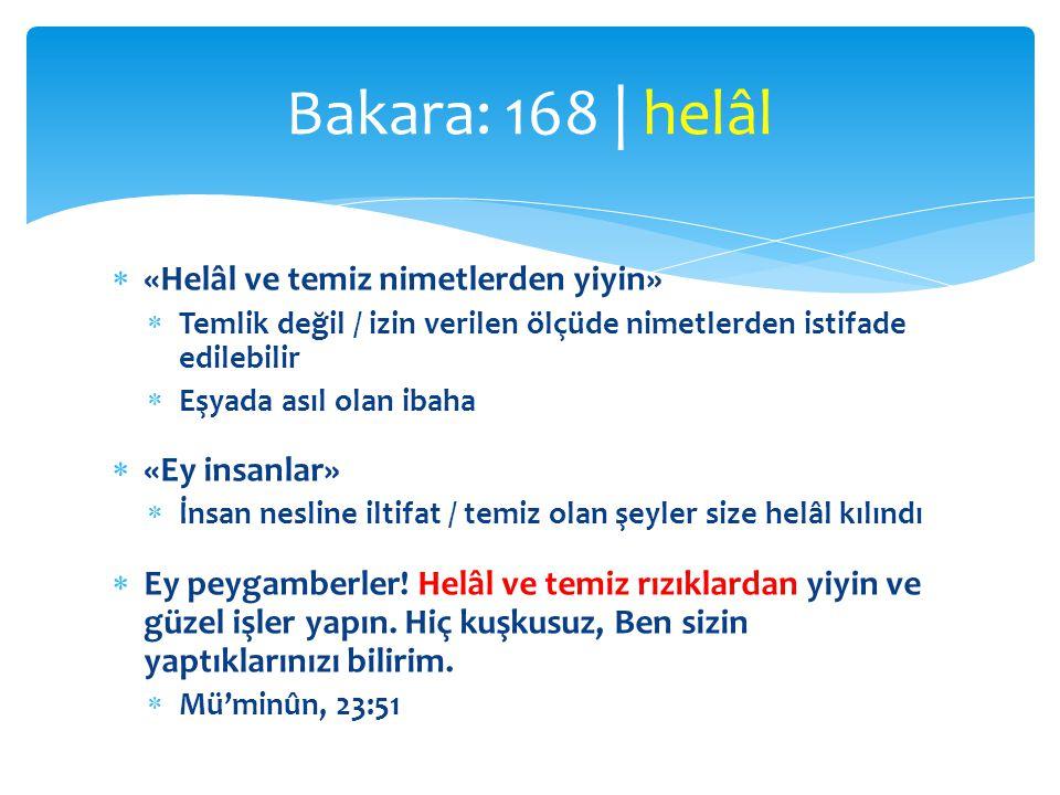 Bakara: 168 | helâl «Helâl ve temiz nimetlerden yiyin» «Ey insanlar»