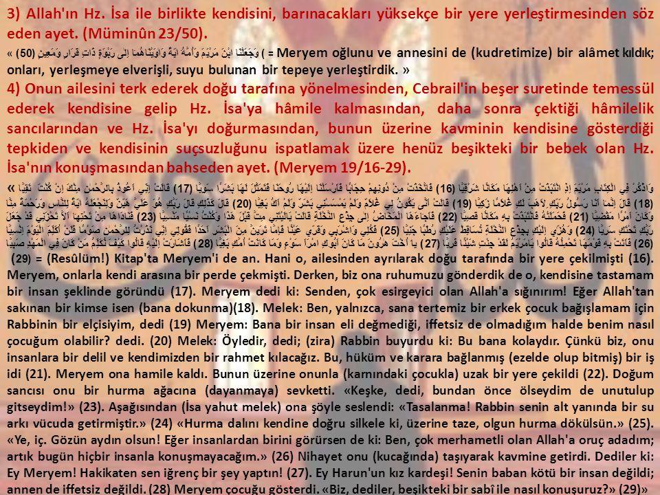 3) Allah ın Hz. İsa ile birlikte kendisini, barınacakları yüksekçe bir yere yerleştirmesinden söz eden ayet. (Müminûn 23/50).