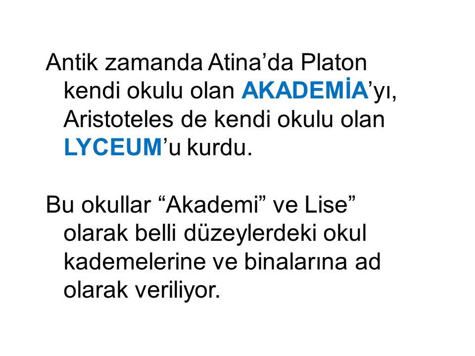Antik zamanda Atina'da Platon kendi okulu olan AKADEMİA'yı, Aristoteles de kendi okulu olan LYCEUM'u kurdu.