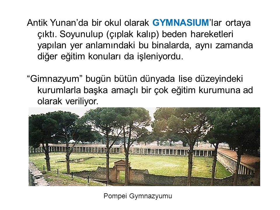 Antik Yunan'da bir okul olarak GYMNASIUM'lar ortaya çıktı