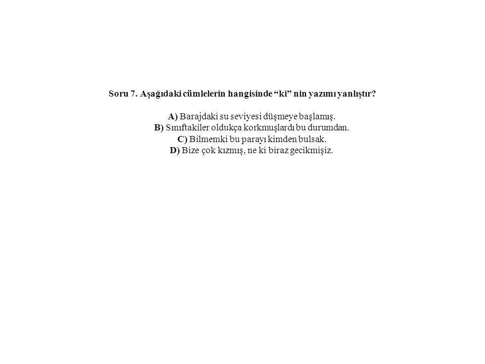 Soru 7. Aşağıdaki cümlelerin hangisinde ki nin yazımı yanlıştır