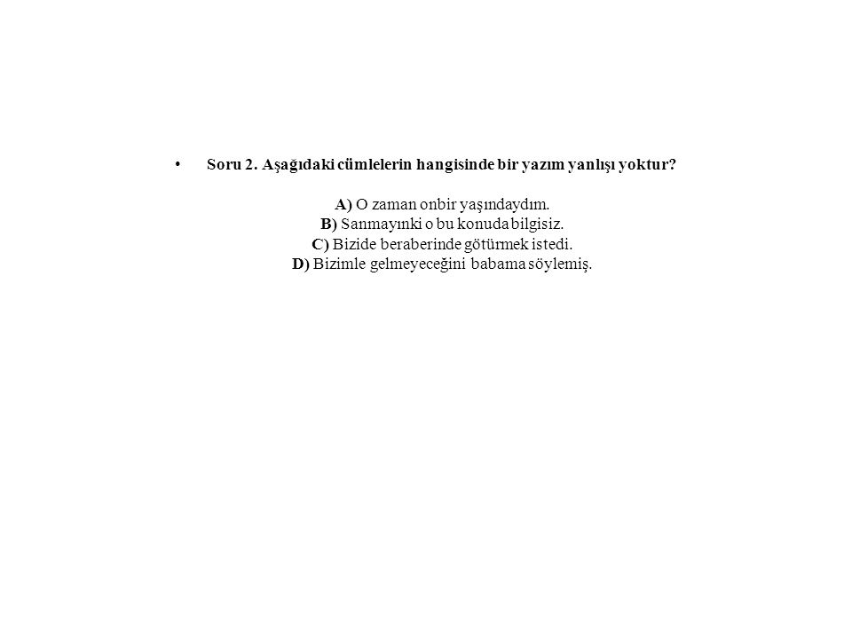 Soru 2. Aşağıdaki cümlelerin hangisinde bir yazım yanlışı yoktur