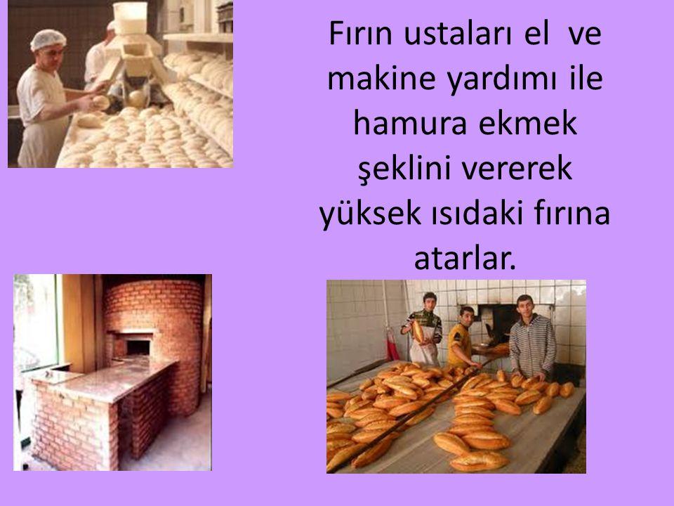 Fırın ustaları el ve makine yardımı ile hamura ekmek şeklini vererek yüksek ısıdaki fırına atarlar.