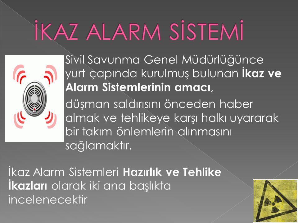 İKAZ ALARM SİSTEMİ Sivil Savunma Genel Müdürlüğünce yurt çapında kurulmuş bulunan İkaz ve Alarm Sistemlerinin amacı,