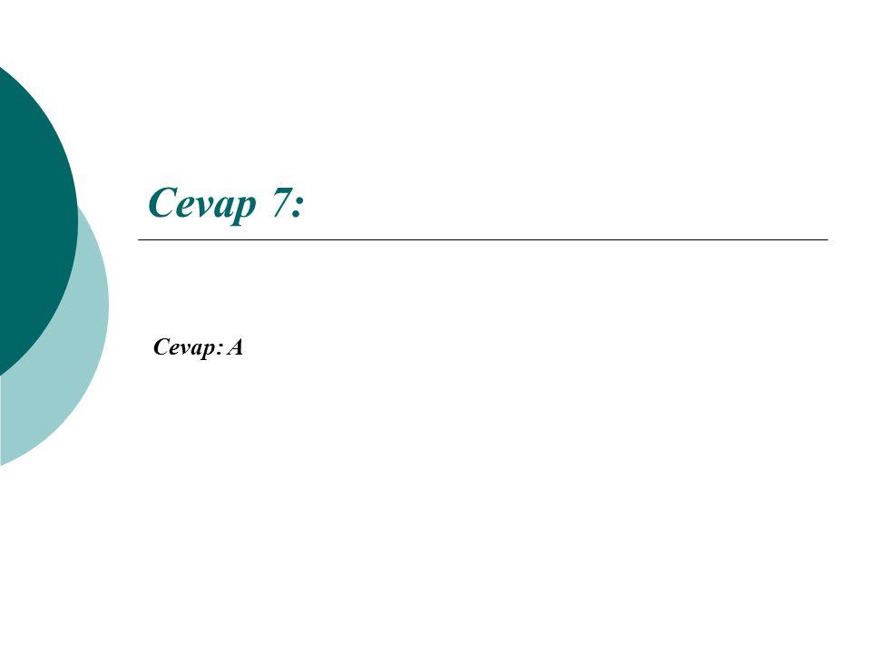Cevap 7: Cevap: A