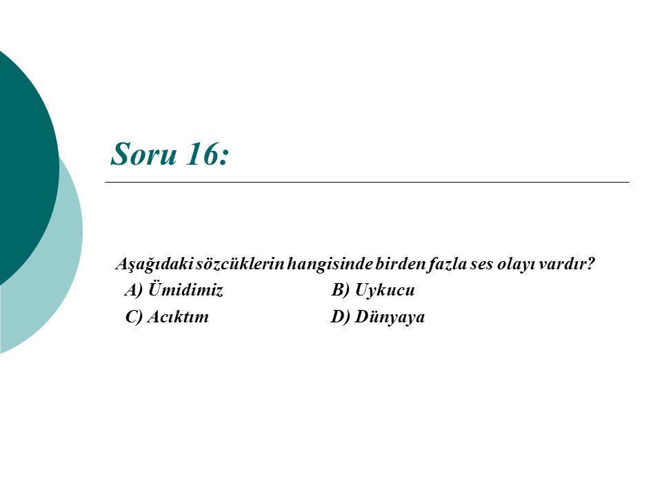 Soru 16: Aşağıdaki sözcüklerin hangisinde birden fazla ses olayı vardır A) Ümidimiz B) Uykucu.