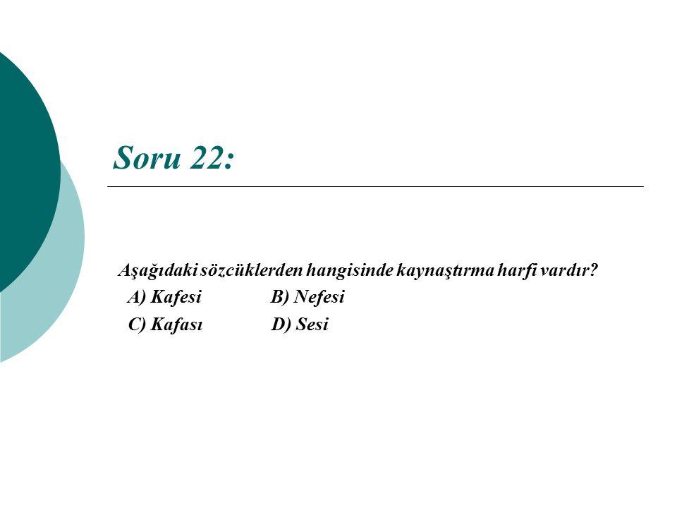 Soru 22: Aşağıdaki sözcüklerden hangisinde kaynaştırma harfi vardır