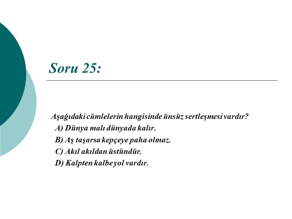 Soru 25: Aşağıdaki cümlelerin hangisinde ünsüz sertleşmesi vardır