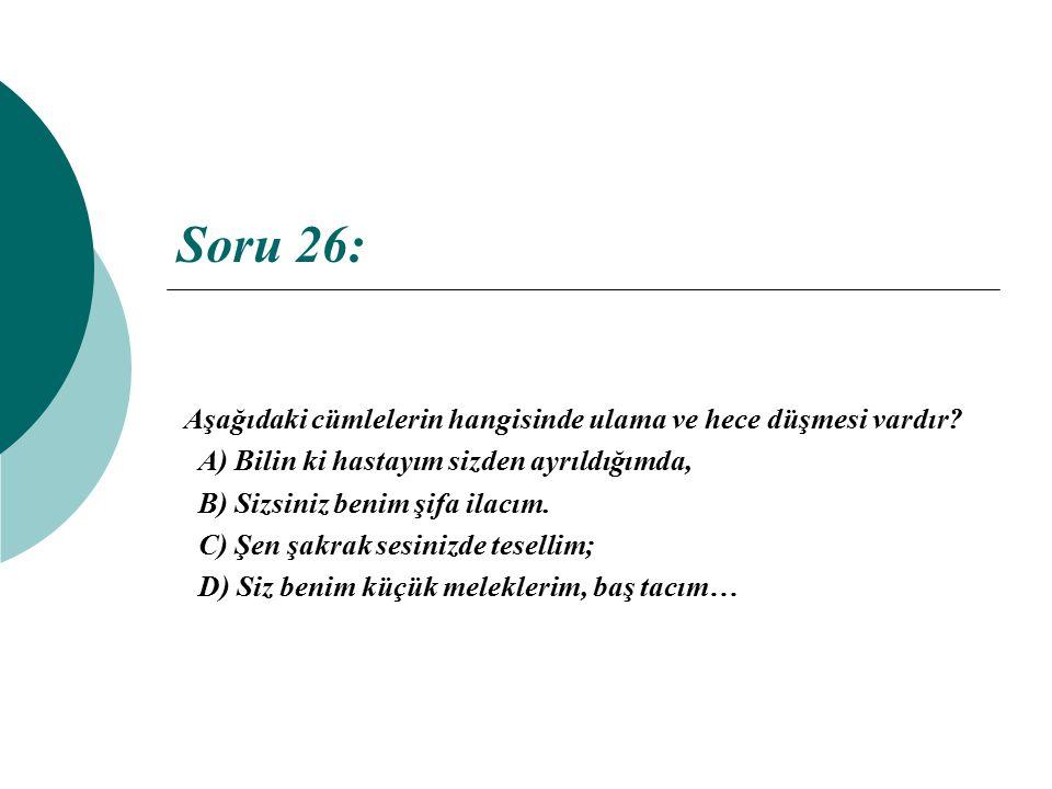 Soru 26: Aşağıdaki cümlelerin hangisinde ulama ve hece düşmesi vardır