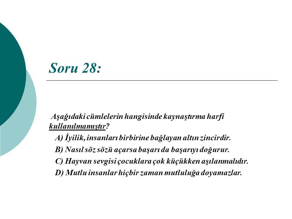 Soru 28: Aşağıdaki cümlelerin hangisinde kaynaştırma harfi kullanılmamıştır A) İyilik, insanları birbirine bağlayan altın zincirdir.