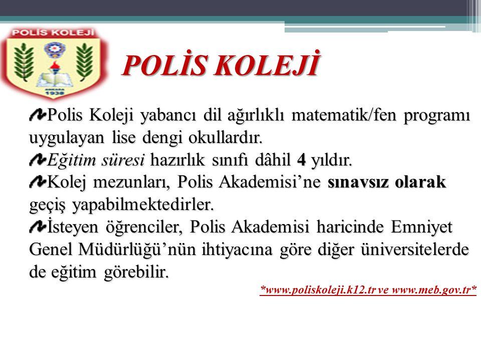 POLİS KOLEJİ Polis Koleji yabancı dil ağırlıklı matematik/fen programı uygulayan lise dengi okullardır.