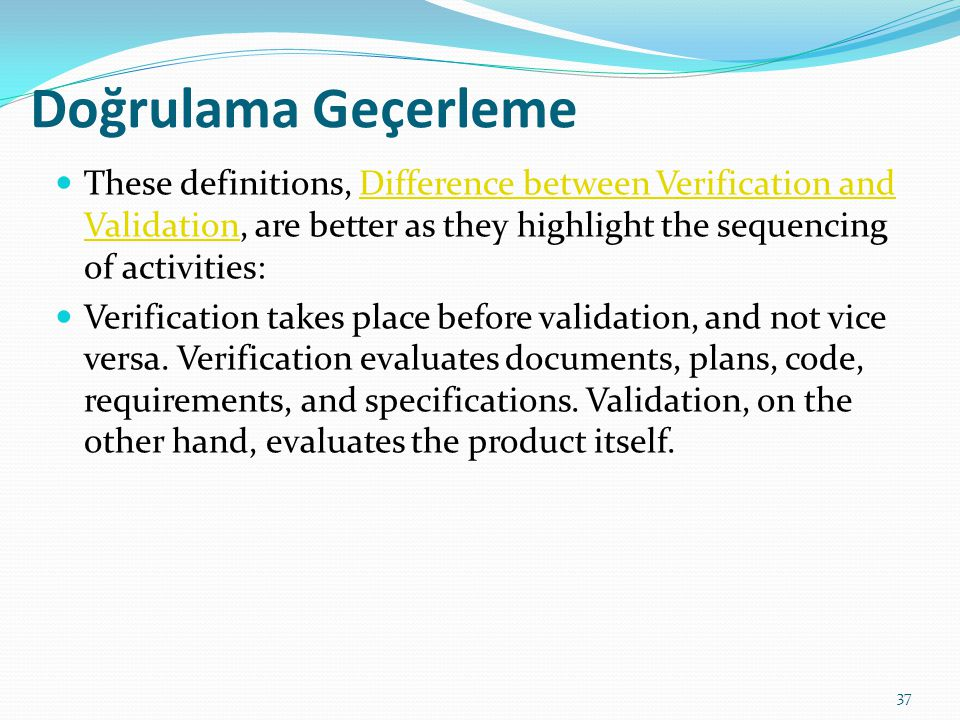 Doğrulama Geçerleme These definitions, Difference between Verification and Validation, are better as they highlight the sequencing of activities: