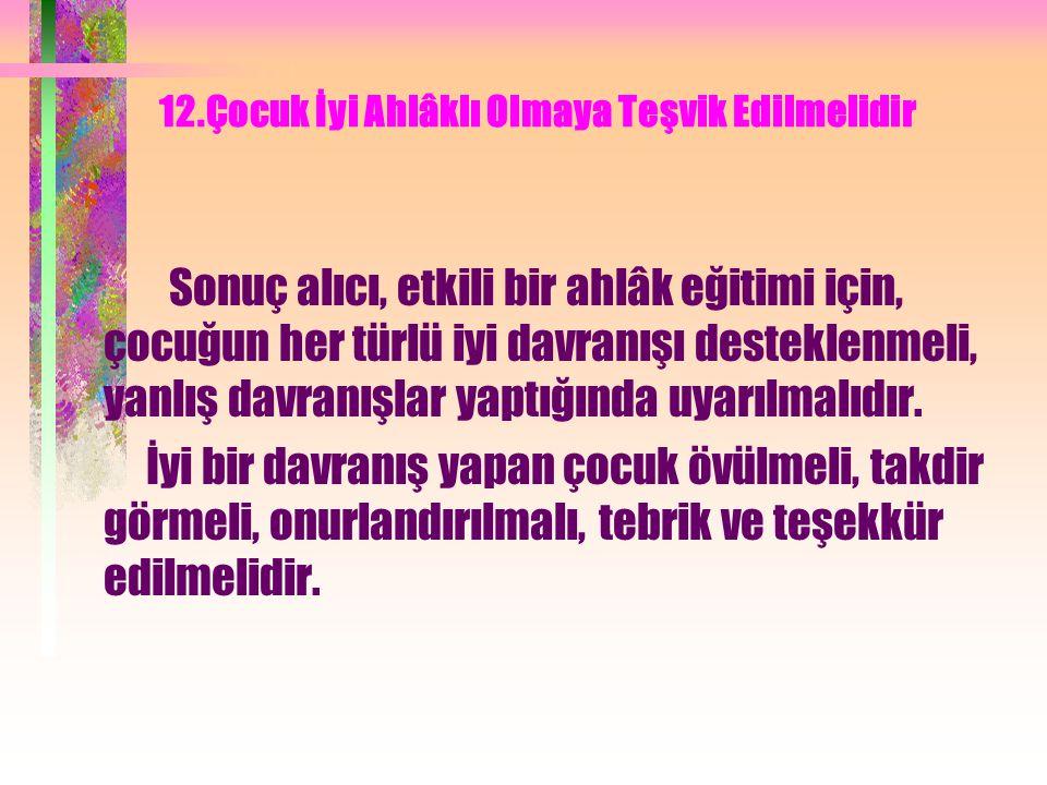 12.Çocuk İyi Ahlâklı Olmaya Teşvik Edilmelidir