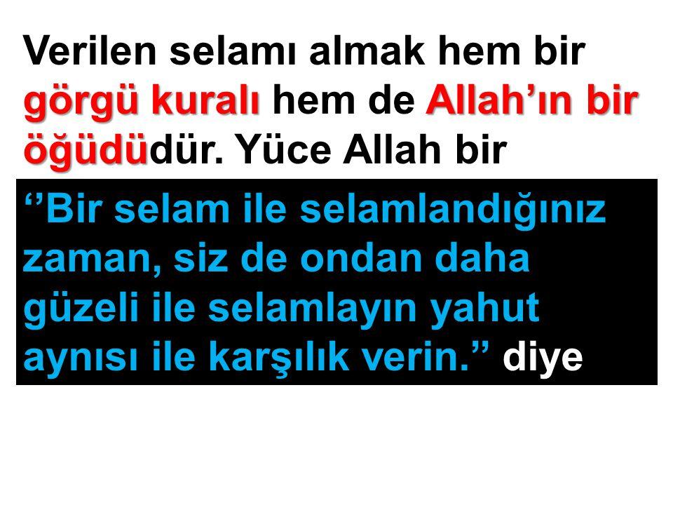 Verilen selamı almak hem bir görgü kuralı hem de Allah'ın bir öğüdüdür